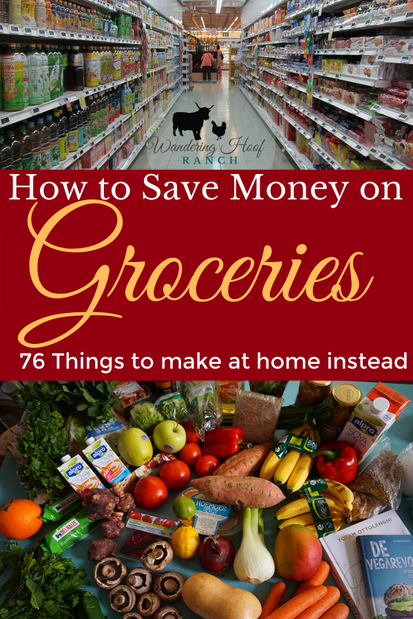 76 Things to make at home to save money at the grocery store, a perfect way to save money on groceries