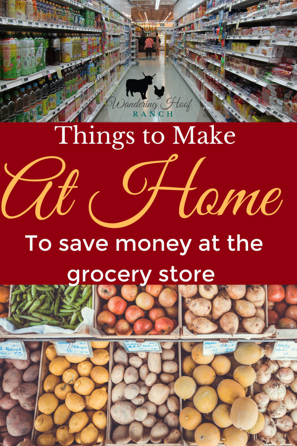 things to make at home to avoid the grocery store